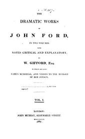 The Dramatic Works of John Ford,: In Two Volumes, Volume 1
