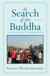 In Search of the Buddha: A Pilgrim's Progress
