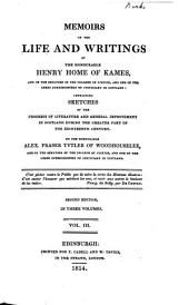 Memoirs of the Life and Writings of the Honourable Henry Home of Kames: One of the Senators of the College of Justice, and One of the Lords Commissioners of Justiciary in Scotland Containing Sketches of the Progress of Literature and General Improvement in Scotland During the Greater Part of the Eighteenth Century, Volume 3