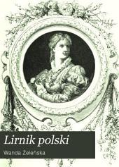 Lirnik polski: zbiór poezyi, ułoz̊ony przez Wande Z̊eleńska̜