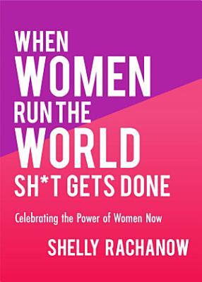 When Women Run the World Sh t Gets Done
