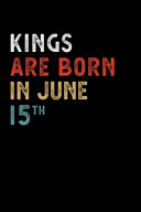 Kings Are Born in June 15 Th Notebook Birthday Gift