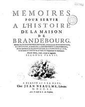 Mémoires pour servir à l'Histoire de la Maison de Brandebourg [par Frédéric II, roi de Prusse], précédés d'un Discours Pré'liminaire et suivis de trois Dissertations sur la religion, les moeurs, le gouvernement du Brandebourg, et d'une quatrième sur les raisons d'établir ou d'abroger les loix