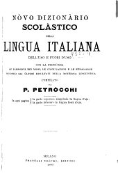 Novo dizionario scolastico della lingua italiana dell'uso e fuori uso con la pronunzia...
