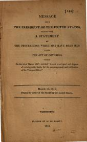 "Message from the President of the United States, Transmitting a Statement of the Proceedings which May Have Been Had Under the Act of Congress, Passed on the 3d of March, 1817, Entitled ""An Act to Set Apart and Dispose of Certain Public Lands, for the Encouragement and Cultivation of the Vine and Olive."": March 16, 1818"