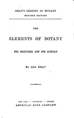 The Elements of Botany for Beginners and for Schools