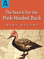 The Search for the Pink-Headed Duck: A Journey into the Himalayas and Down the Brahmaputra