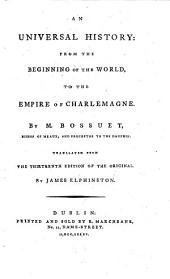 An Universal History: from the Beginning of the World, to the Empire of Charlemagne. By M. Bossuet, ... Translated from the Thirteenth Edition of the Original by James Elphinston