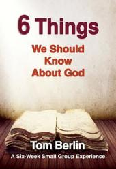 6 Things We Should Know About God Participant WorkBook: A Six-Week Small Group Experience