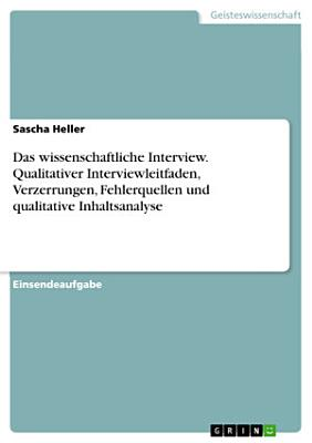 Das wissenschaftliche Interview  Qualitativer Interviewleitfaden  Verzerrungen  Fehlerquellen und qualitative Inhaltsanalyse PDF