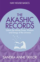 The Akashic Records: Access the Greatest Source of Information to Empower Your Life