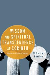 Wisdom and Spiritual Transcendence at Corinth: Studies in First Corinthians
