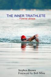 The Inner Triathlete Forever Ablaze Book PDF