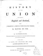 The History of the Union Between England and Scotland: With a Collection of Original Papers Relating Thereto