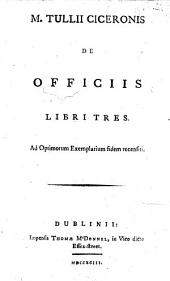 M. Tullii Ciceronis De officiis libri tres: Ad optimorum exemplarium fidem recensiti
