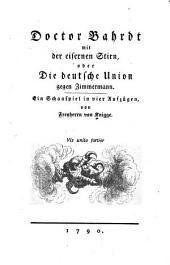 Doctor Bahrdt mit der eisernen Stirn: oder Die deutsche Union gegen Zimmermann. Ein Schauspiel in vier Aufzügen
