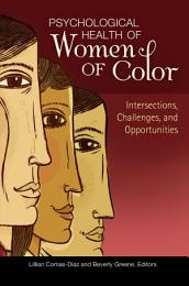 Psychological Health of Women of Color: Intersections, Challenges, and Opportunities