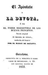 El Apóstata y la devota, ó sea, El poder irresistible de los buenos principios: novela original