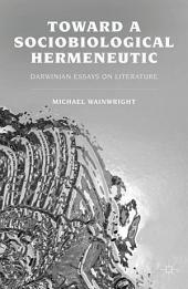 Toward a Sociobiological Hermeneutic: Darwinian Essays on Literature