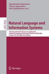 Natural Language and Information Systems: 13th International Conference on Applications of Natural Language to Information Systems, NLDB 2008 London, UK, June 24-27, 2008, Proceedings