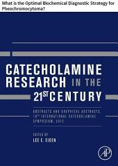 Catecholamine Research in the 21st Century: What is the Optimal Biochemical Diagnostic Strategy for Pheochromocytoma?