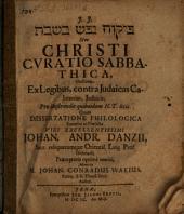 ... Sive Christi Curatio Sabbathica: vindicata Ex Legibus, contra Judaicas Calumnias, Judaicis; Pro illustrandis quibusdam N.T. locis