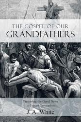 The Gospel Of Our Grandfathers Book PDF