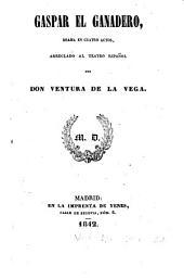 Gaspar el ganadero: drama en cuatro actos, arreglado al teatro espanõl