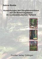 Auswirkungen des Douglasienanbaus auf die Bodenvegetation im nordwestdeutschen Tiefland PDF