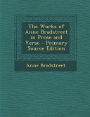 The Works of Anne Bradstreet in Prose and Verse   Primary Source Edition PDF