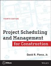 Project Scheduling and Management for Construction: Edition 4