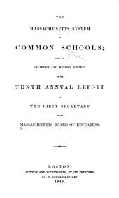 The Massachusetts System of Common Schools: Being an Enlarged and Rev. Ed of the Tenth Annual Report of the First Secretary of the Massachusetts Board of Education