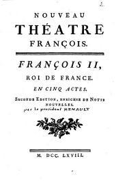 Nouveau théatre françois. François II, roi de France. En cinq actes