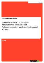 Nationalsozialistische Deutsche Arbeiterpartei - Auslands- und Aufbauorganisation: Ideologie, Struktur und Website