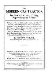 The Modern Gas Tractor: Its Construction, Utility, Operation and Repair; a Practical Treatise Defining Every Branch of Up-to-date Gas Tractor Engineering, Driving and Maintenance in a Non-technical Manner. Considers Fully All Types of Power Plants and Their Components, Methods of Drive and Speed Changing Mechanisms. Describes Design and Construction of All Parts, Their Installation and Adjustment as Well as Practical Application of Tractors in the Field