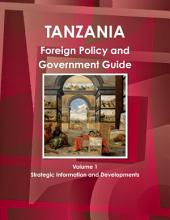 Tanzania Foreign Policy and Government Guide: Volume 1