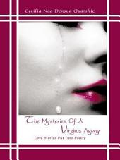 The Mysteries Of A Virgin's Agony: Love Stories Put Into Poetry