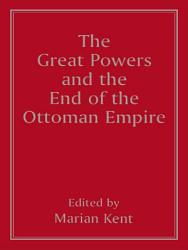 The Great Powers and the End of the Ottoman Empire