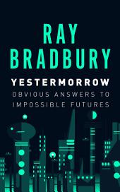 Yestermorrow: Obvious Answers to Impossible Futures
