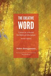 The Creative Word, Second Edition: Canon as a Model for Biblical Education