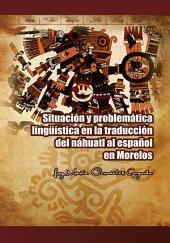 Situación y problemática lingüística en la traducción del náhuatl al español en Morelos