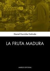 La fruta madura: Novela ganadora I Concurso novela Castelldefels 2013