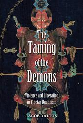 The Taming of the Demons: Violence and Liberation in Tibetan Buddhism