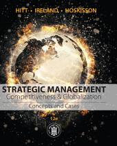 Strategic Management: Concepts and Cases: Competitiveness and Globalization: Edition 12