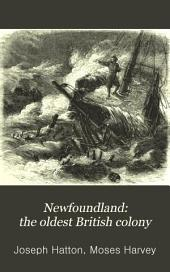 Newfoundland: the Oldest British Colony: Its History, Its Present Condition and Its Prospects in the Future