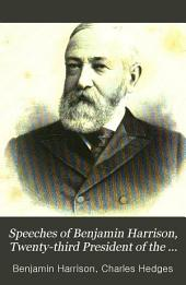 Speeches of Benjamin Harrison, Twenty-third President of the United States: A Complete Collection of His Public Addresses from February, 1888, to February, 1892 ...