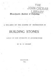 A Syllabus of the Course of Instruction in Building Stones: Given to the Students in Architecture