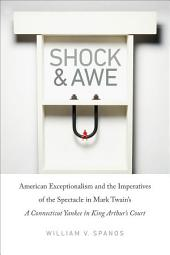 Shock and Awe: American Exceptionalism and the Imperatives of the Spectacle in Mark Twain's A Connecticut Yankee in King Arthur's Court