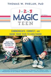 1-2-3 Magic Teen: Communicate, Connect, and Guide Your Teen to Adulthood, Edition 4