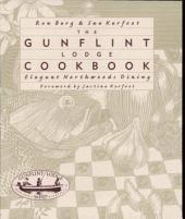 The Gunflint Lodge Cookbook: Elegant Northwoods Dining